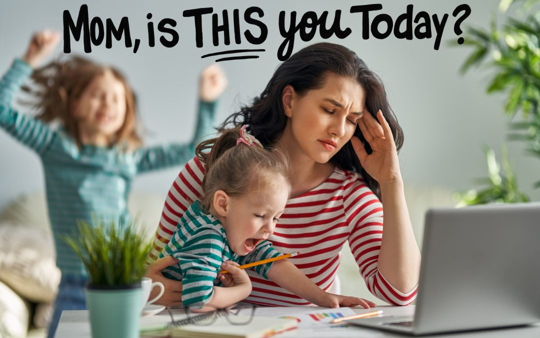 Mom, is this YOU Today?