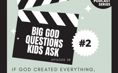 BIG GOD QUESTIONS KIDS ASK #2