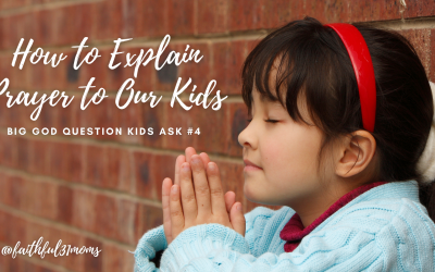 How to Explain Prayer to Our Kids